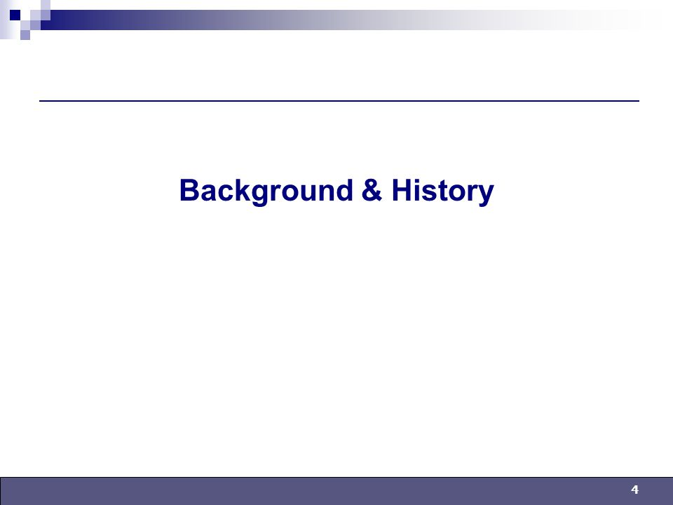 4 Background & History