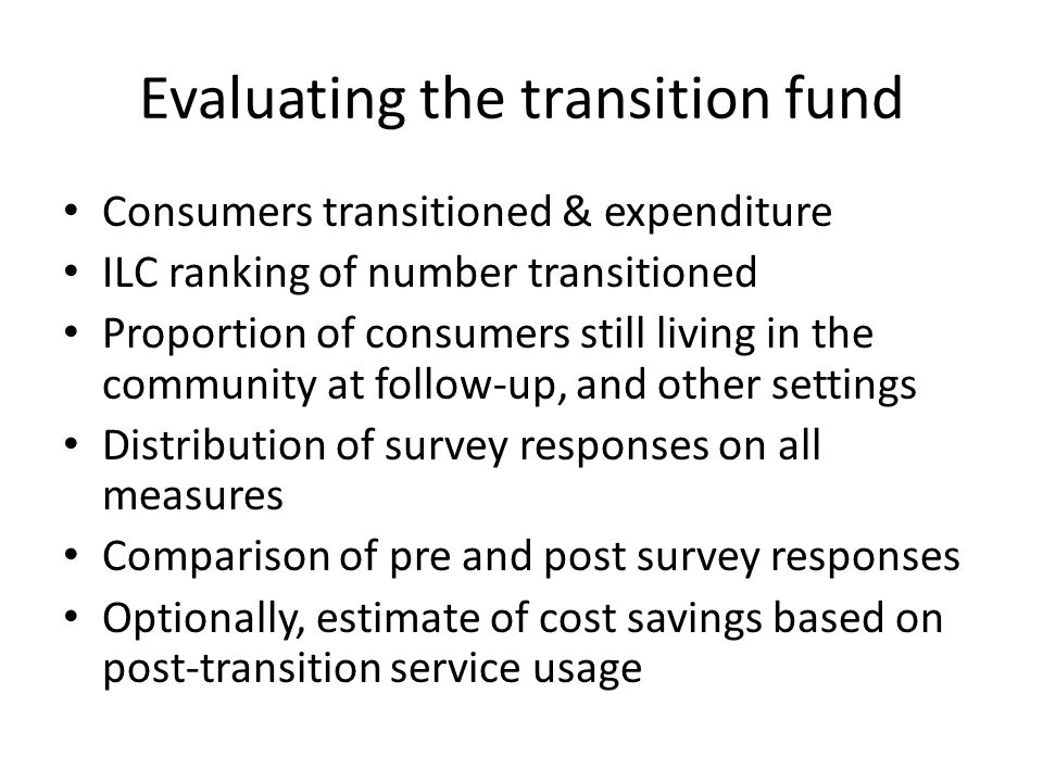 Evaluating the transition fund Consumers transitioned & expenditure ILC ranking of number transitioned Proportion of consumers still living in the com
