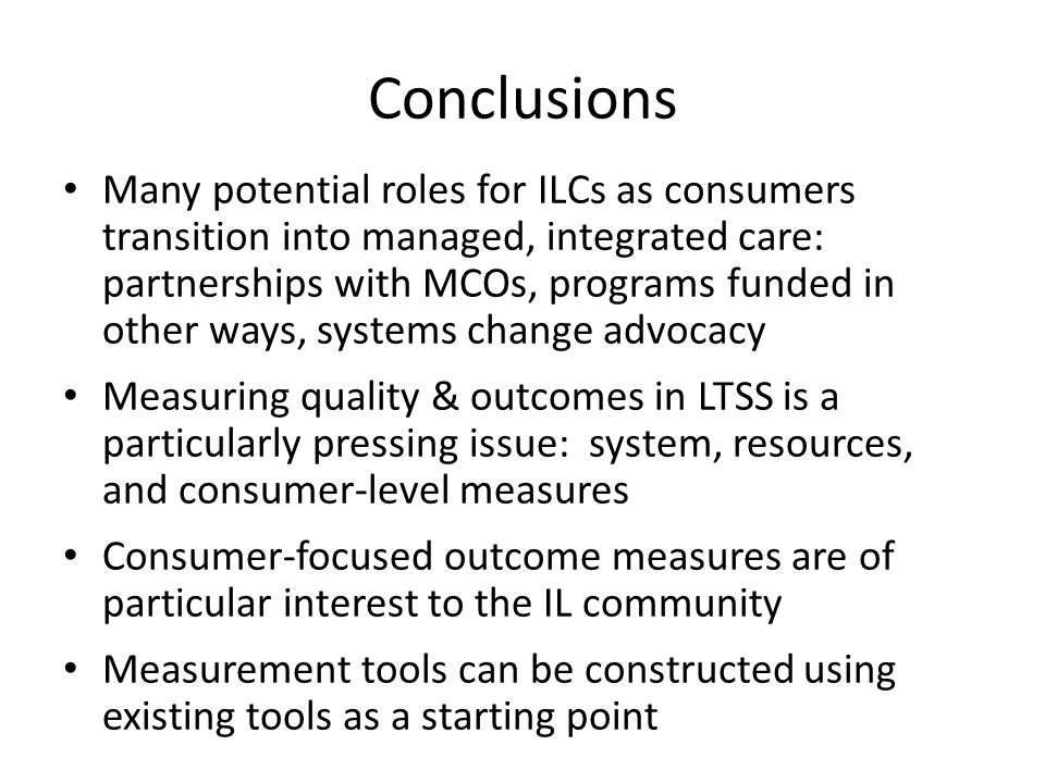 Conclusions Many potential roles for ILCs as consumers transition into managed, integrated care: partnerships with MCOs, programs funded in other ways