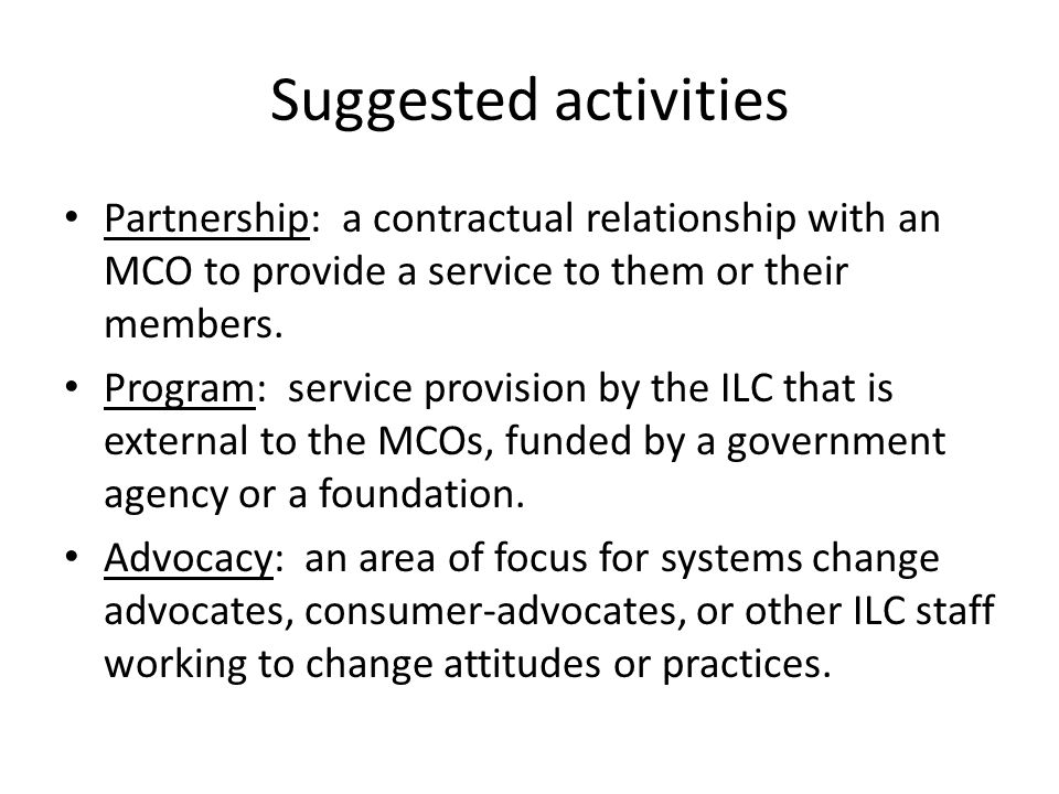 Suggested activities Partnership: a contractual relationship with an MCO to provide a service to them or their members. Program: service provision by