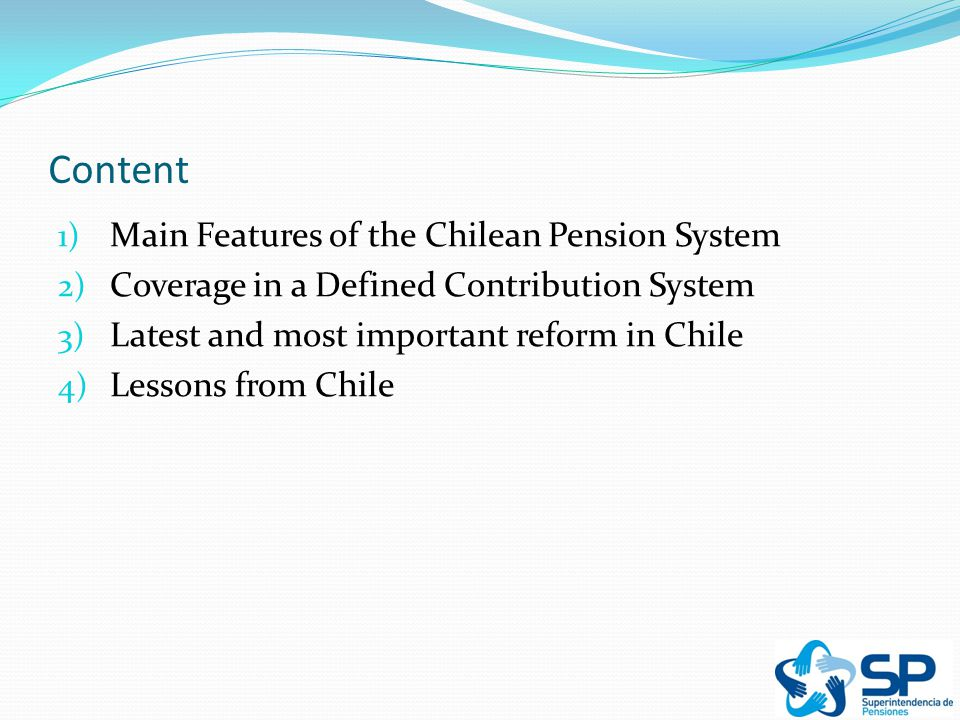 Chilean Multi-Pillar Pension System » The Chilean Pension System is supported by three pillars:  Pillar 1: Old age poverty prevention: State financed  Pillar 2: Consumption smoothing: Mandatory (defined contributions)  Pillar 3: Consumption smoothing: Voluntary savings