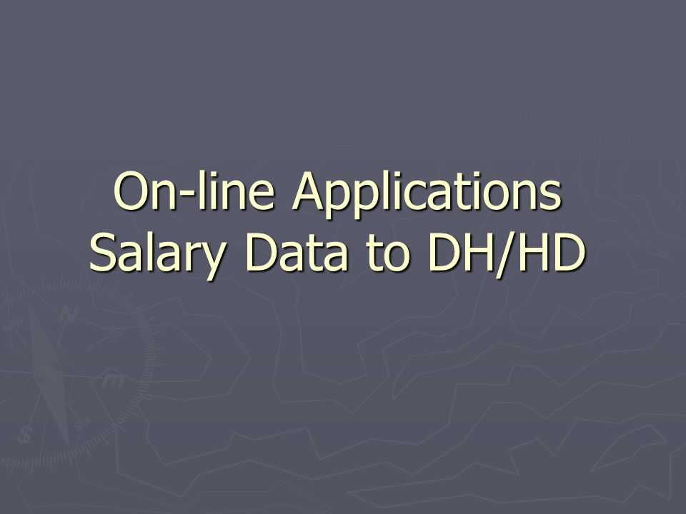 On-line Applications Salary Data to DH/HD