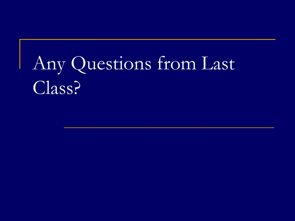 Any Questions from Last Class