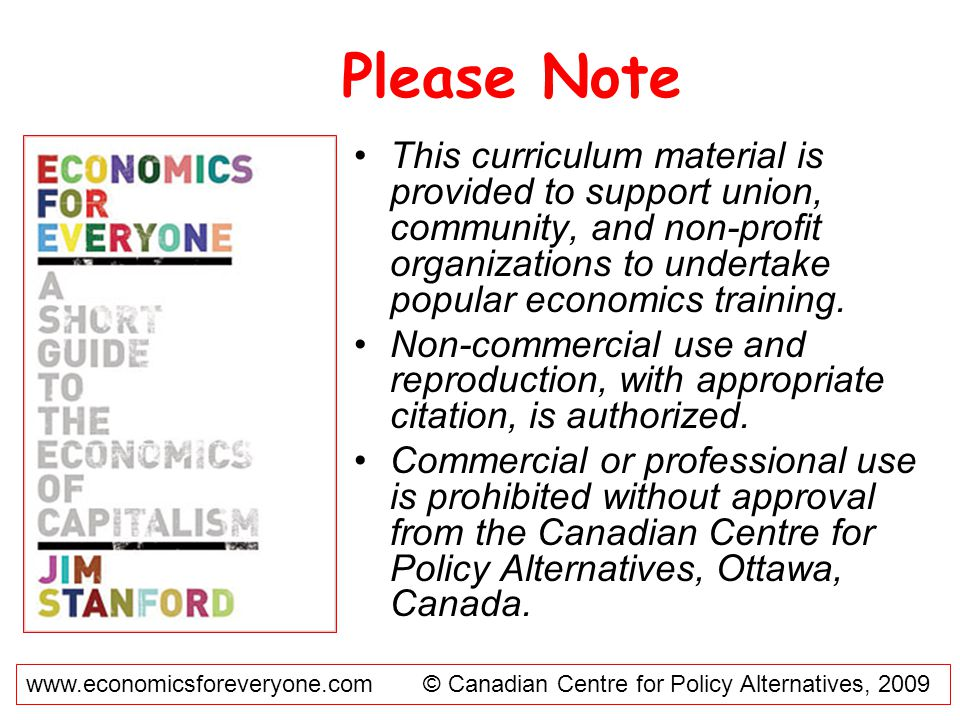 Please Note This curriculum material is provided to support union, community, and non-profit organizations to undertake popular economics training.