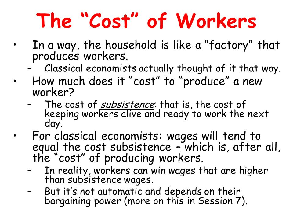 The Cost of Workers In a way, the household is like a factory that produces workers.