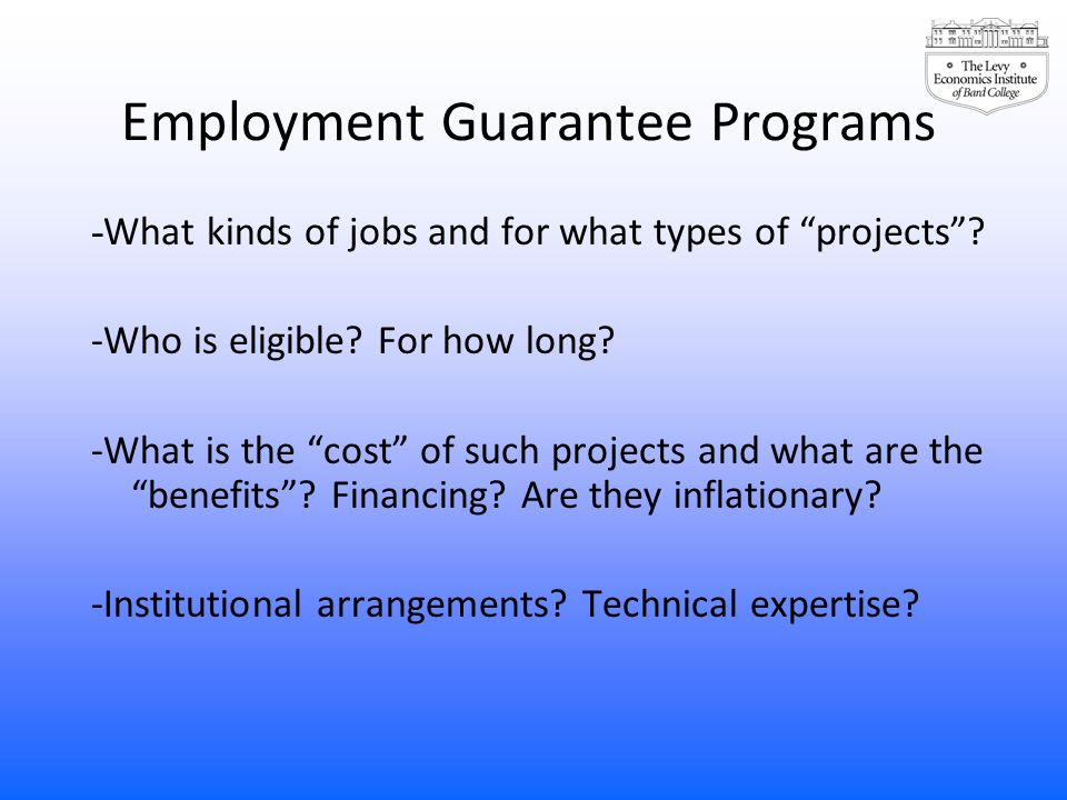 """Employment Guarantee Programs - What kinds of jobs and for what types of """"projects""""? -Who is eligible? For how long? -What is the """"cost"""" of such proje"""