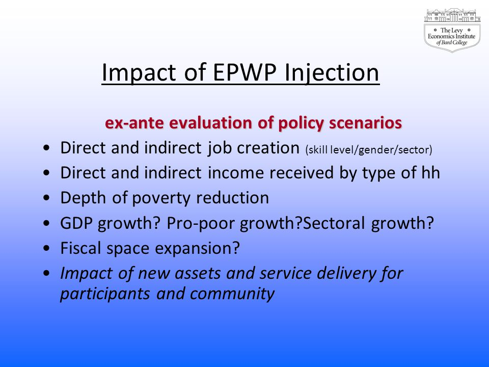 Impact of EPWP Injection ex-ante evaluation of policy scenarios Direct and indirect job creation (skill level/gender/sector) Direct and indirect incom
