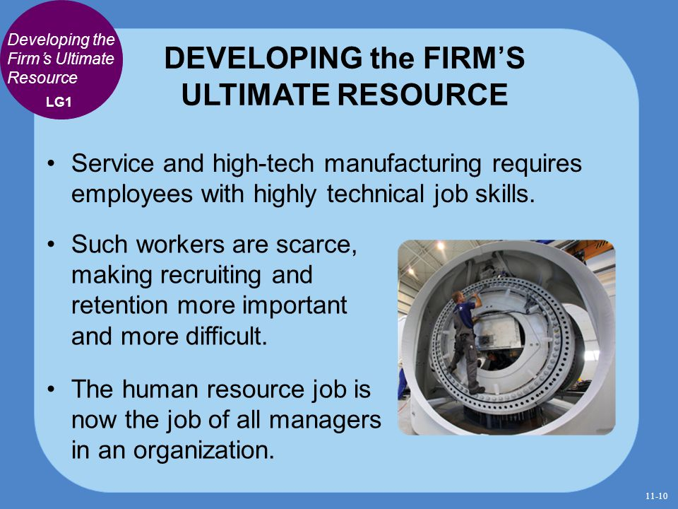 DEVELOPING the FIRM'S ULTIMATE RESOURCE Service and high-tech manufacturing requires employees with highly technical job skills. Developing the Firm's