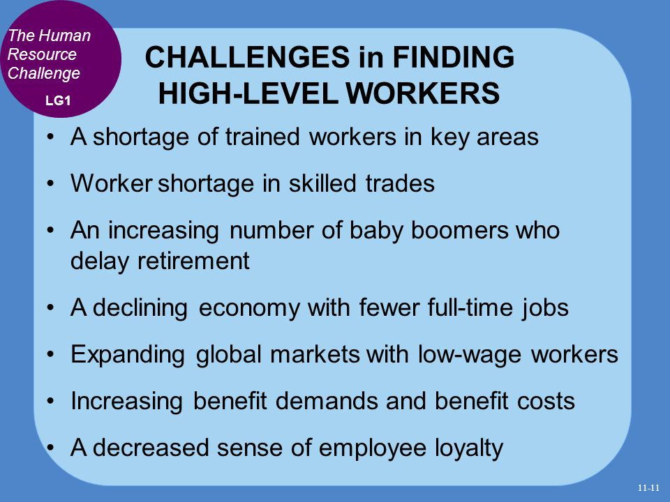 CHALLENGES in FINDING HIGH-LEVEL WORKERS A shortage of trained workers in key areas Worker shortage in skilled trades An increasing number of baby boo