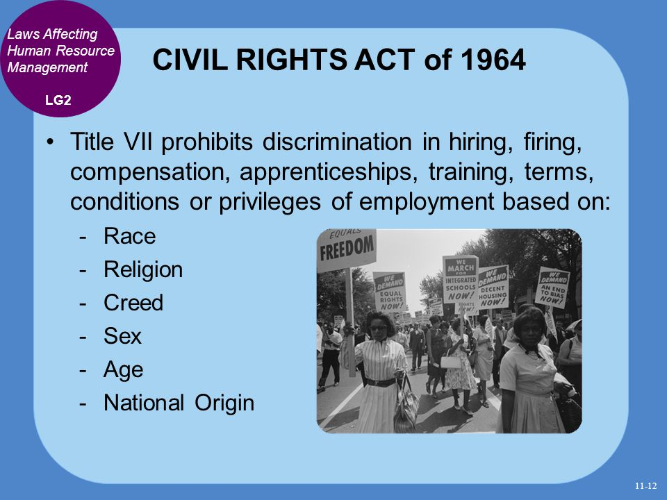 CIVIL RIGHTS ACT of 1964 Title VII prohibits discrimination in hiring, firing, compensation, apprenticeships, training, terms, conditions or privilege