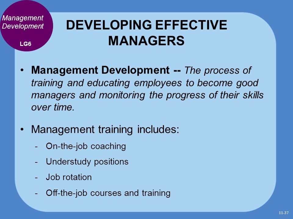 DEVELOPING EFFECTIVE MANAGERS Management Development Management Development -- The process of training and educating employees to become good managers