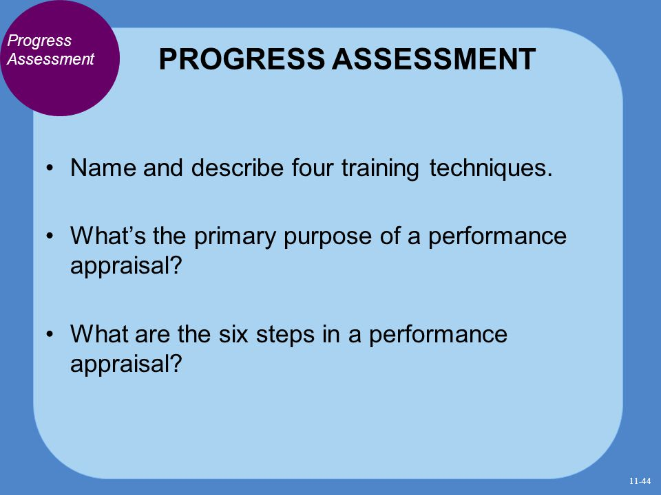 PROGRESS ASSESSMENT Progress Assessment Name and describe four training techniques. What's the primary purpose of a performance appraisal? What are th