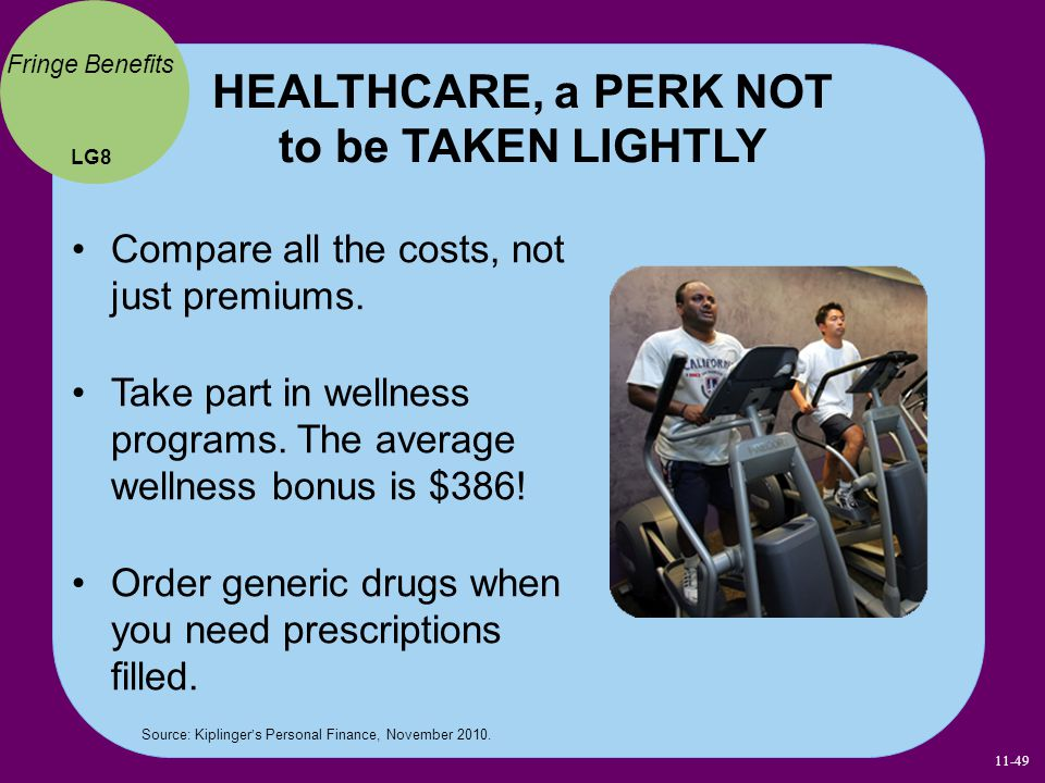 HEALTHCARE, a PERK NOT to be TAKEN LIGHTLY Compare all the costs, not just premiums. Take part in wellness programs. The average wellness bonus is $38