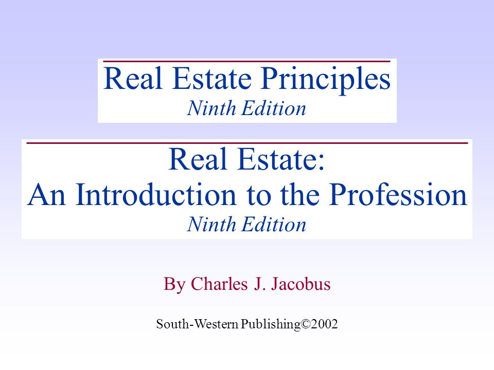 South-Western Publishing©2002 By Charles J. Jacobus Real Estate Principles Ninth Edition Real Estate: An Introduction to the Profession Ninth Edition