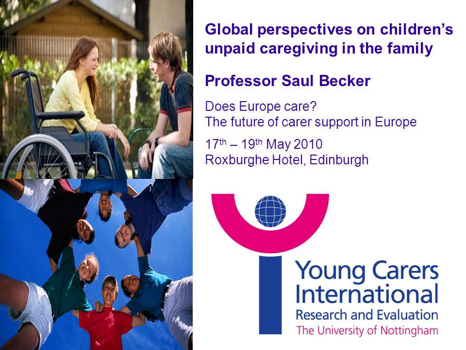 Global perspectives on children's unpaid caregiving in the family Professor Saul Becker Does Europe care.