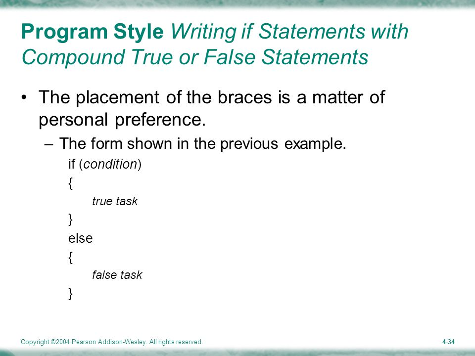 Copyright ©2004 Pearson Addison-Wesley. All rights reserved.4-34 Program Style Writing if Statements with Compound True or False Statements The placem