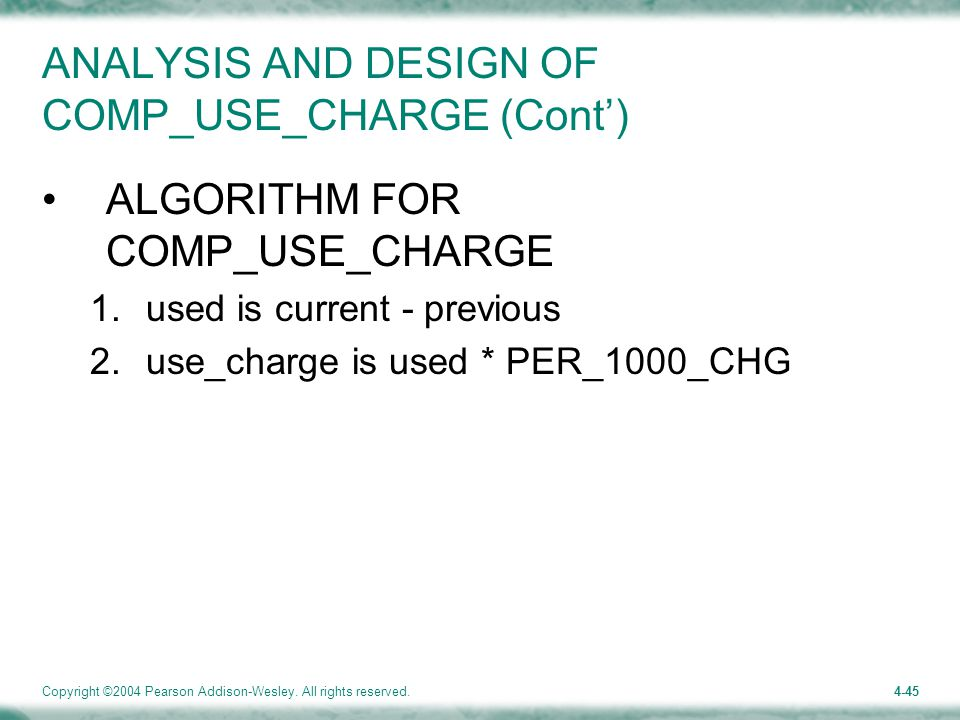 Copyright ©2004 Pearson Addison-Wesley. All rights reserved.4-45 ANALYSIS AND DESIGN OF COMP_USE_CHARGE (Cont') ALGORITHM FOR COMP_USE_CHARGE 1.used i
