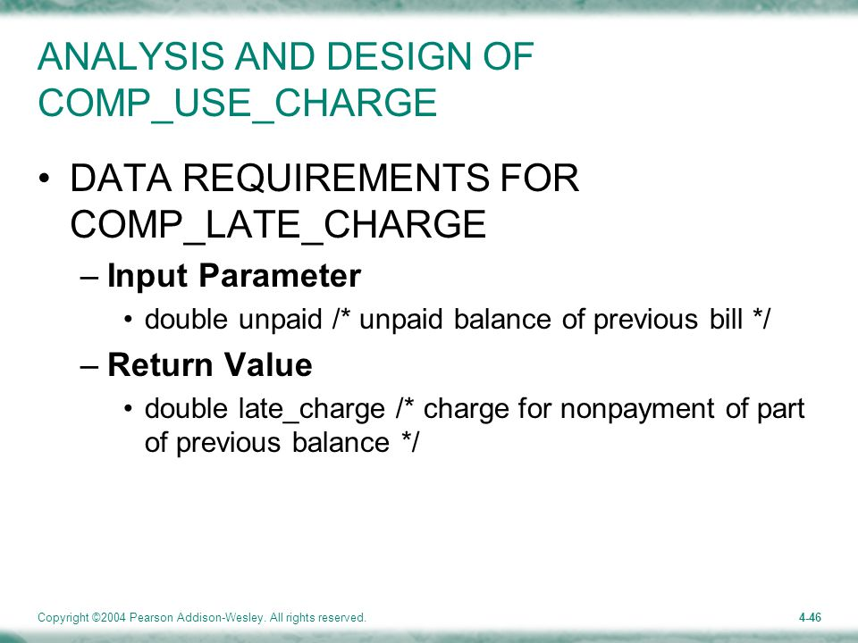 Copyright ©2004 Pearson Addison-Wesley. All rights reserved.4-46 ANALYSIS AND DESIGN OF COMP_USE_CHARGE DATA REQUIREMENTS FOR COMP_LATE_CHARGE –Input