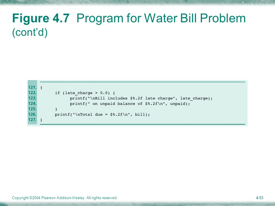 Copyright ©2004 Pearson Addison-Wesley. All rights reserved.4-53 Figure 4.7 Program for Water Bill Problem (cont'd)