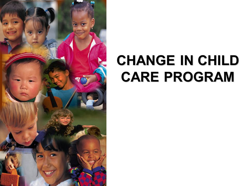 CHANGE IN CHILD CARE PROGRAM