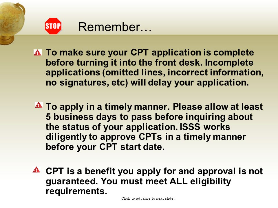 Click to advance to next slide! Remember… To make sure your CPT application is complete before turning it into the front desk. Incomplete applications