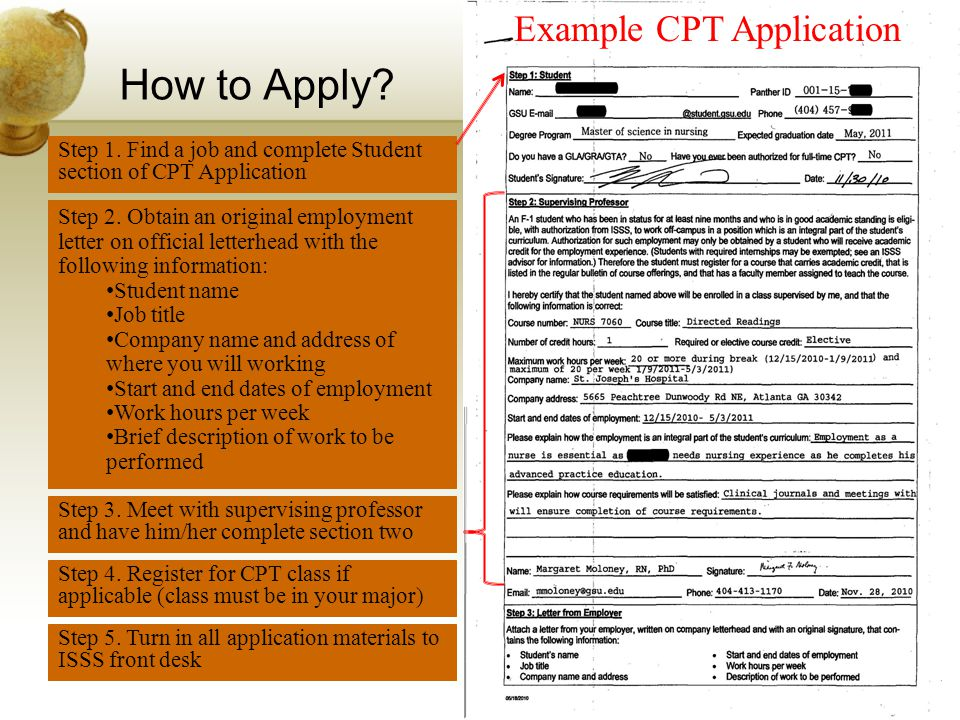 How to Apply? Don't forget to include dates! Step 1. Find a job and complete Student section of CPT Application Step 2. Obtain an original employment