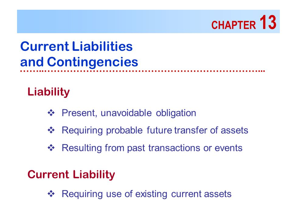 CHAPTER 13 Current Liabilities and Contingencies ……..…………………………………………………………...