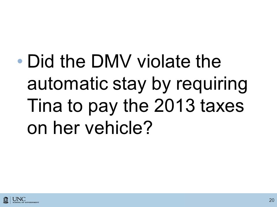 Did the DMV violate the automatic stay by requiring Tina to pay the 2013 taxes on her vehicle 20