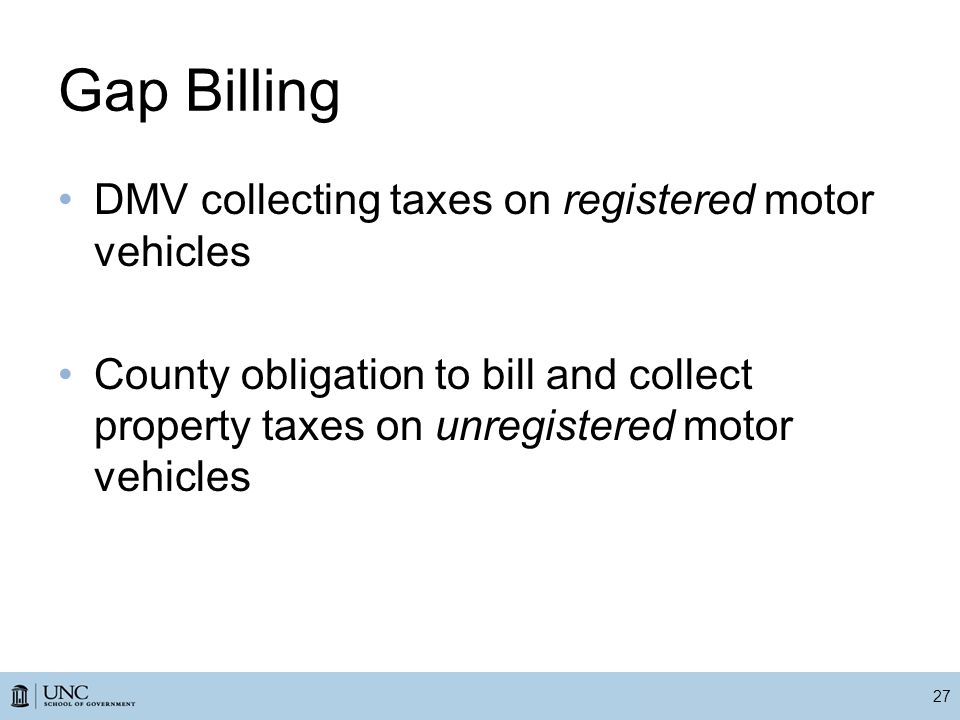 Gap Billing DMV collecting taxes on registered motor vehicles County obligation to bill and collect property taxes on unregistered motor vehicles 27
