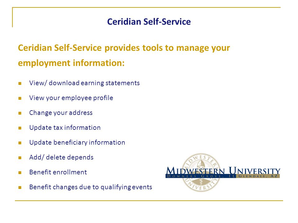 Ceridian Self-Service Ceridian Self-Service provides tools to manage your employment information: View/ download earning statements View your employee