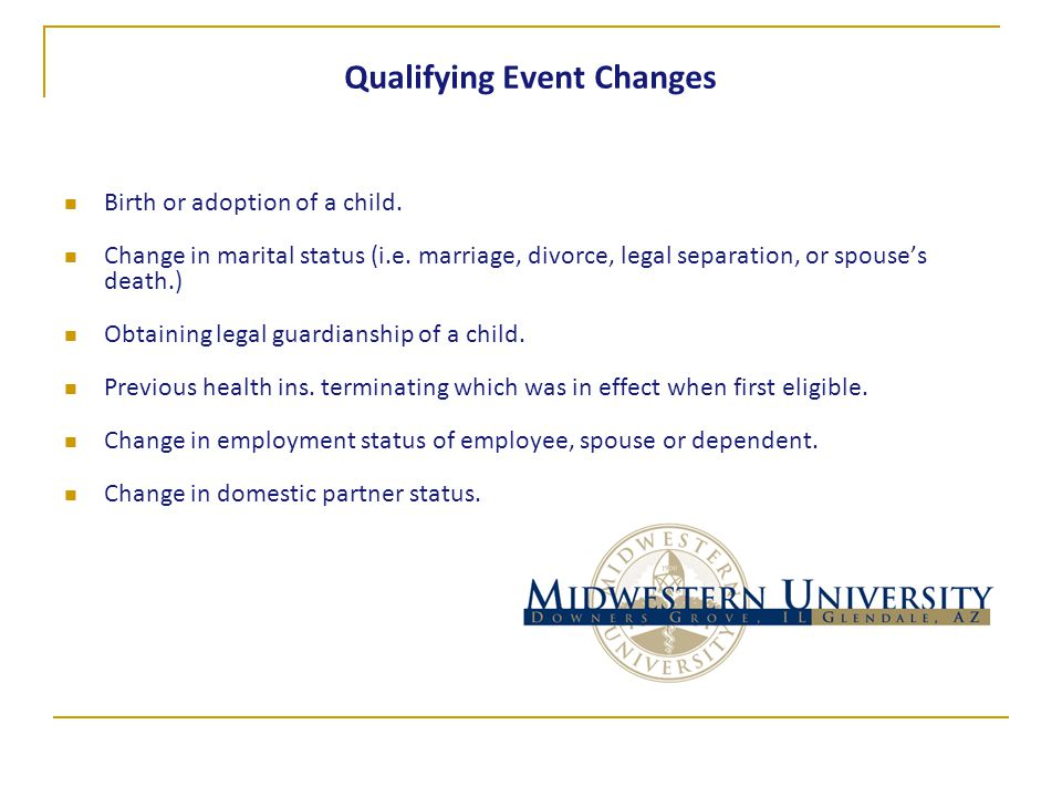 Qualifying Event Changes Birth or adoption of a child.