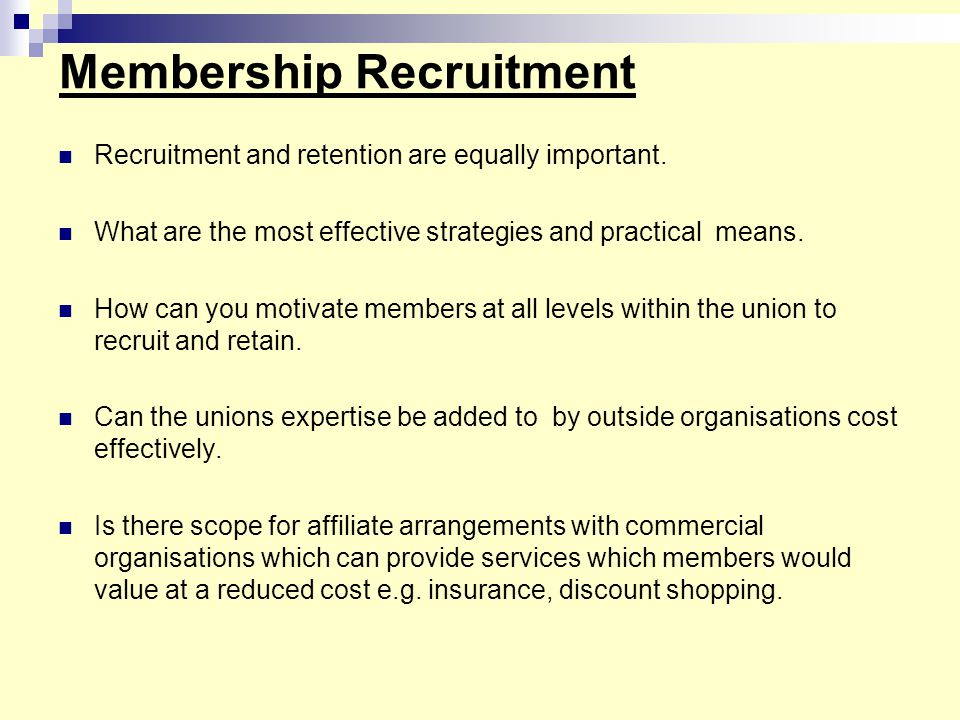 Membership Recruitment Recruitment and retention are equally important. What are the most effective strategies and practical means. How can you motiva