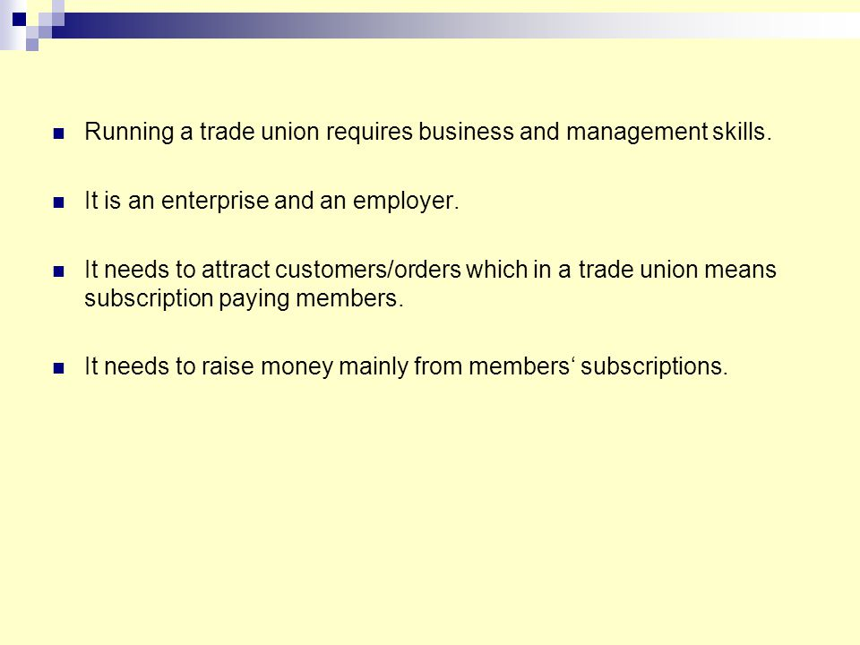 Running a trade union requires business and management skills. It is an enterprise and an employer. It needs to attract customers/orders which in a tr