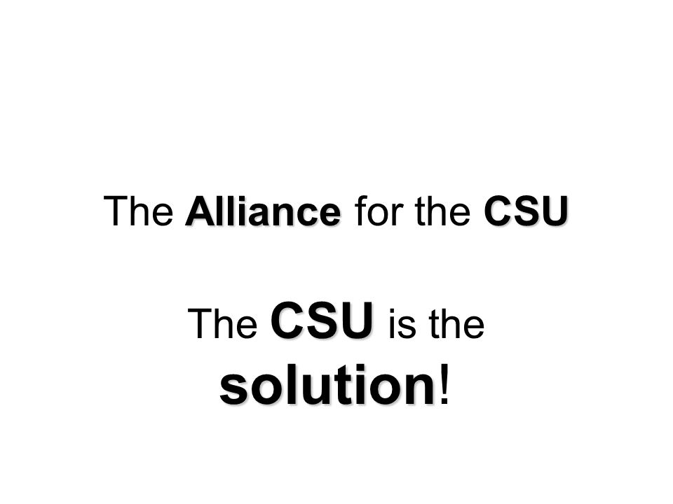 AllianceCSU The Alliance for the CSU CSU solution The CSU is the solution!