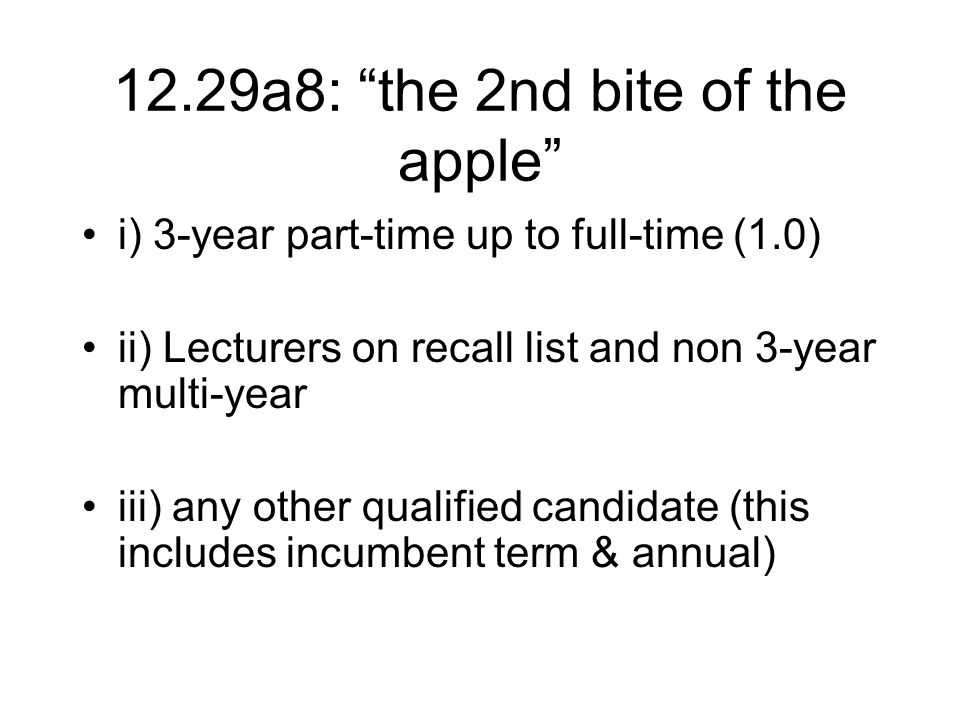 12.29a8: the 2nd bite of the apple i) 3-year part-time up to full-time (1.0) ii) Lecturers on recall list and non 3-year multi-year iii) any other qualified candidate (this includes incumbent term & annual)
