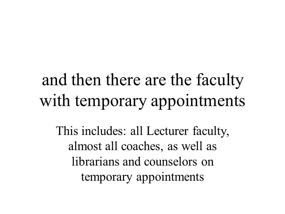 and then there are the faculty with temporary appointments This includes: all Lecturer faculty, almost all coaches, as well as librarians and counselors on temporary appointments
