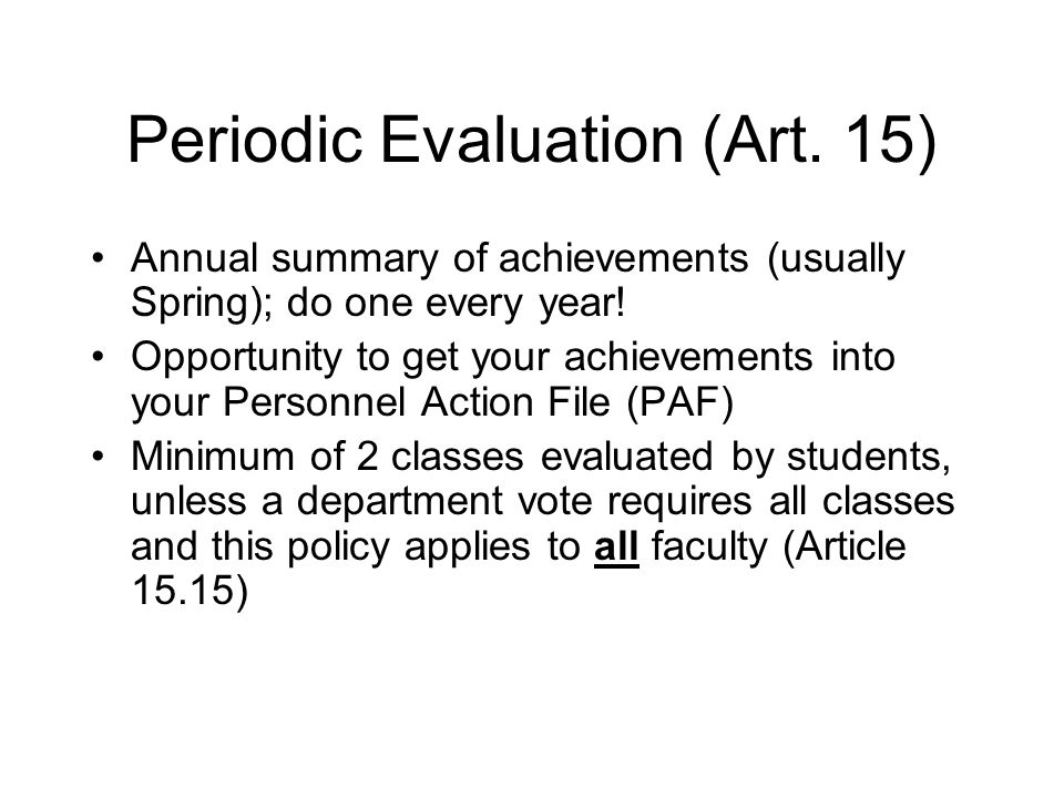 Periodic Evaluation (Art. 15) Annual summary of achievements (usually Spring); do one every year.