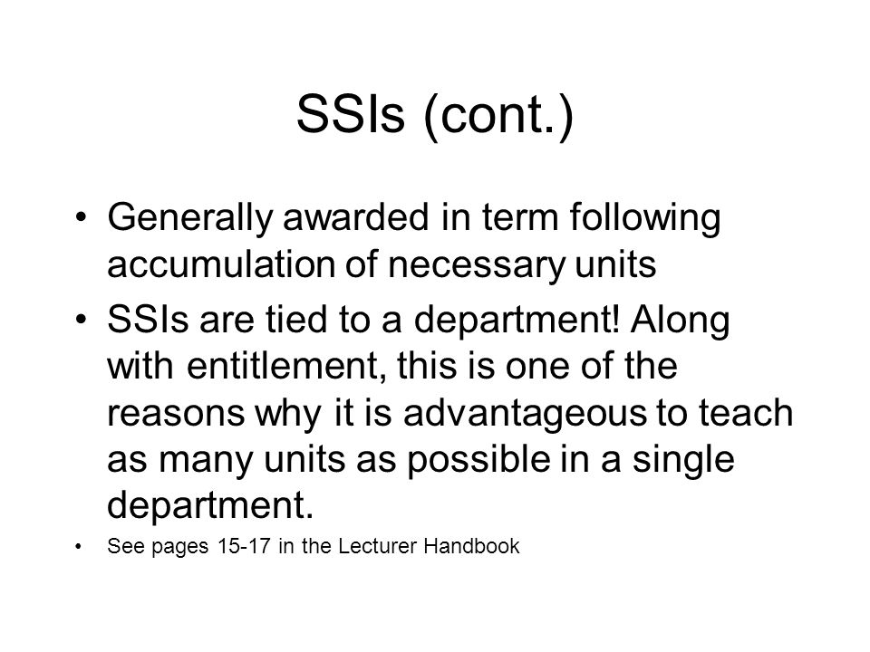 SSIs (cont.) Generally awarded in term following accumulation of necessary units SSIs are tied to a department.