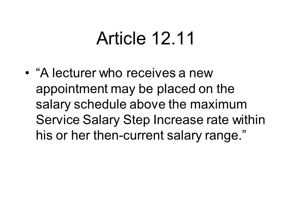 Article 12.11 A lecturer who receives a new appointment may be placed on the salary schedule above the maximum Service Salary Step Increase rate within his or her then-current salary range.
