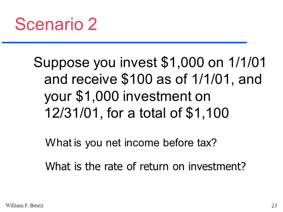 William F. Bentz23 Scenario 2 What is the rate of return on investment.