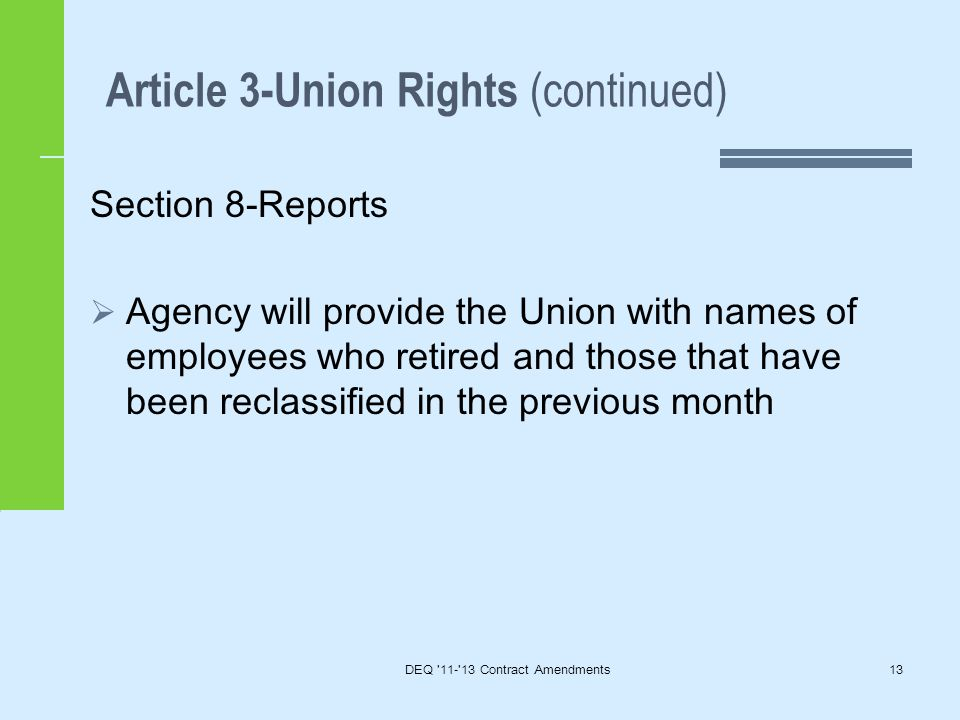 Article 3-Union Rights (continued) DEQ 11- 13 Contract Amendments13 Section 8-Reports  Agency will provide the Union with names of employees who retired and those that have been reclassified in the previous month