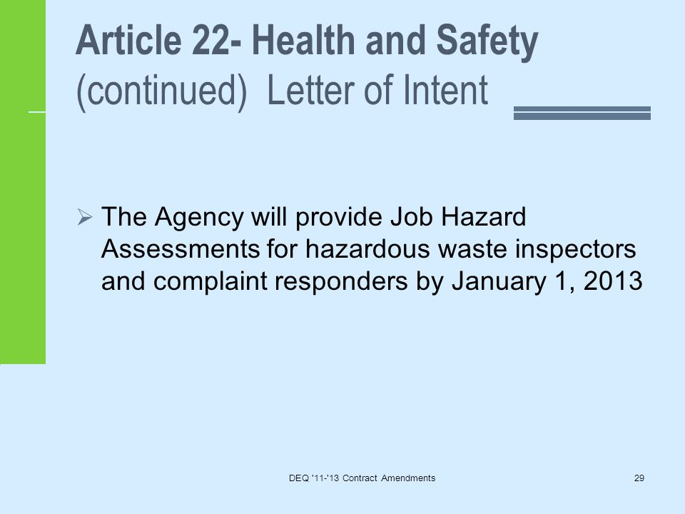 Article 22- Health and Safety (continued) Letter of Intent  The Agency will provide Job Hazard Assessments for hazardous waste inspectors and complaint responders by January 1, 2013 DEQ 11- 13 Contract Amendments29