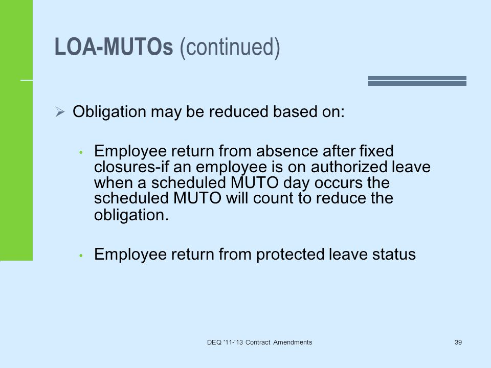 LOA-MUTOs (continued)  Obligation may be reduced based on: Employee return from absence after fixed closures-if an employee is on authorized leave when a scheduled MUTO day occurs the scheduled MUTO will count to reduce the obligation.