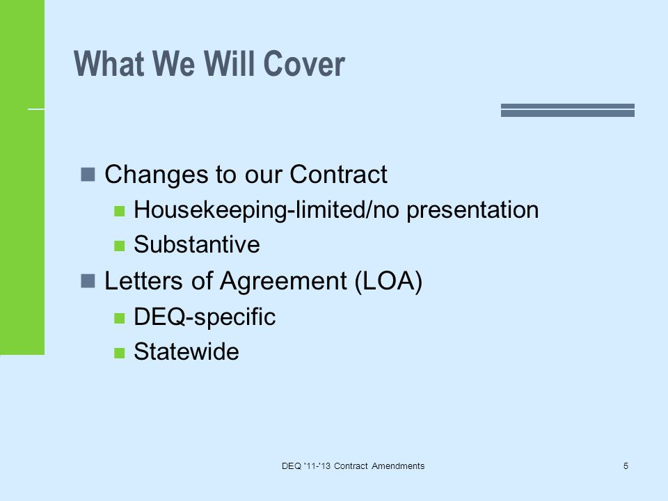 What We Will Cover DEQ 11- 13 Contract Amendments5 Changes to our Contract Housekeeping-limited/no presentation Substantive Letters of Agreement (LOA) DEQ-specific Statewide