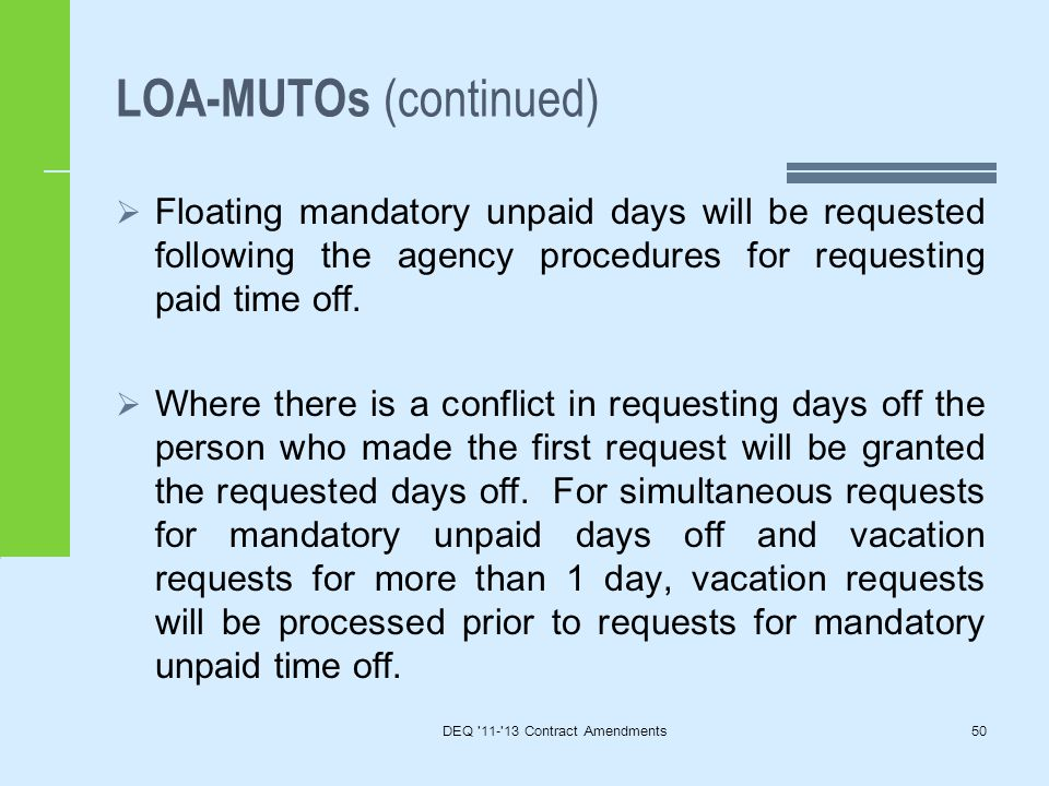 LOA-MUTOs (continued)  Floating mandatory unpaid days will be requested following the agency procedures for requesting paid time off.