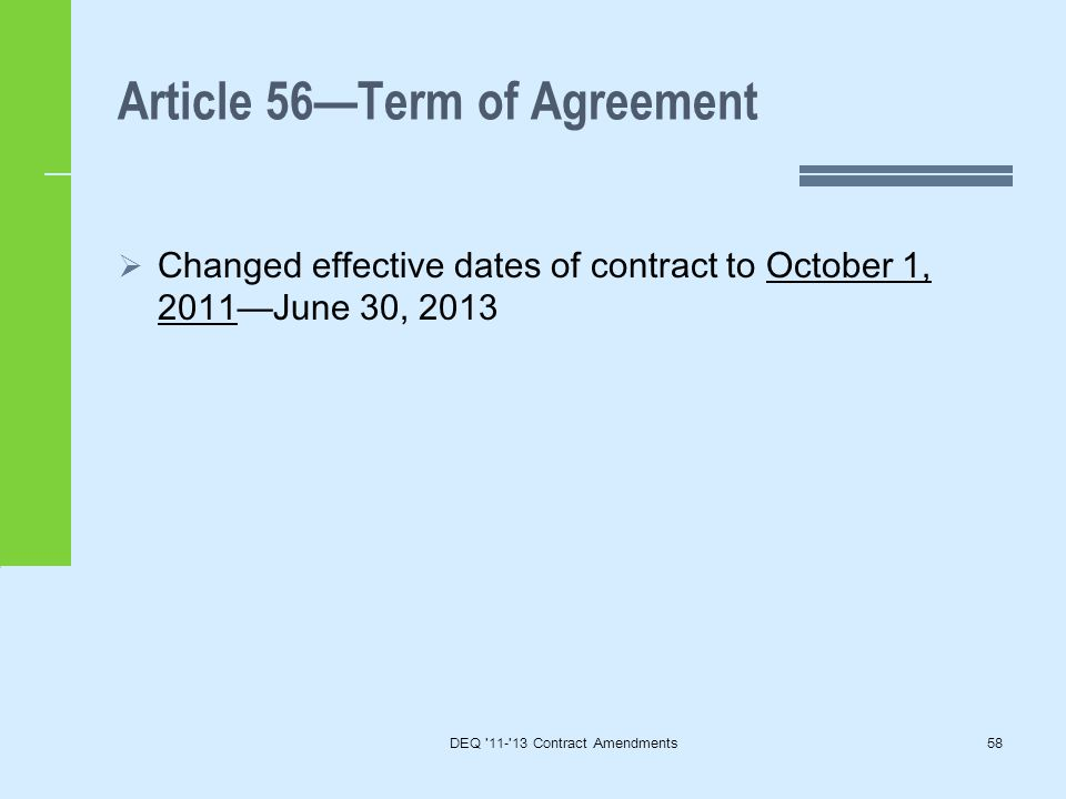 Article 56—Term of Agreement  Changed effective dates of contract to October 1, 2011—June 30, 2013 DEQ 11- 13 Contract Amendments58