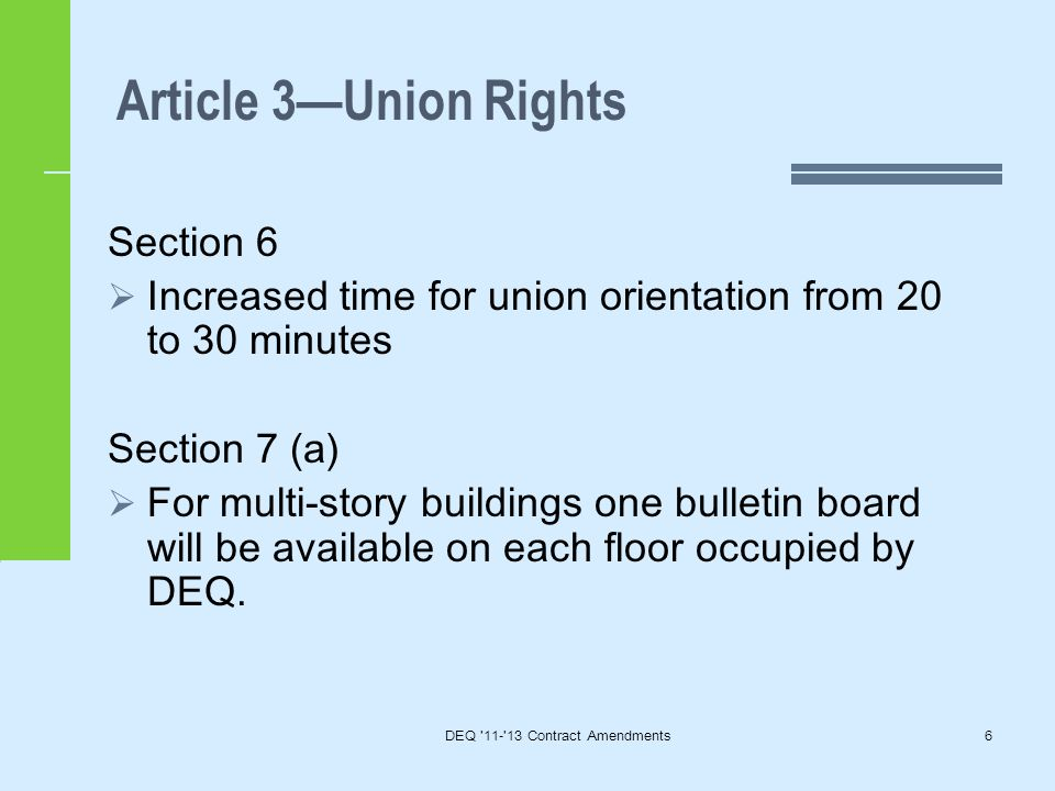 Article 3—Union Rights DEQ 11- 13 Contract Amendments6 Section 6  Increased time for union orientation from 20 to 30 minutes Section 7 (a)  For multi-story buildings one bulletin board will be available on each floor occupied by DEQ.