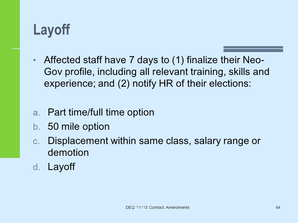 Layoff Affected staff have 7 days to (1) finalize their Neo- Gov profile, including all relevant training, skills and experience; and (2) notify HR of their elections: a.