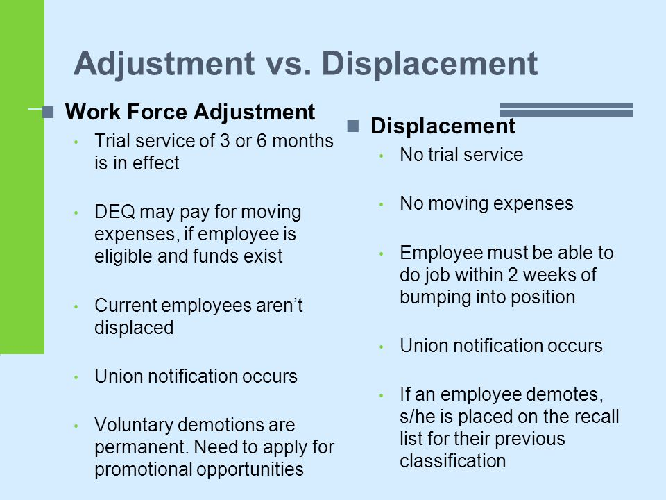 Adjustment vs. Displacement Work Force Adjustment Trial service of 3 or 6 months is in effect DEQ may pay for moving expenses, if employee is eligible