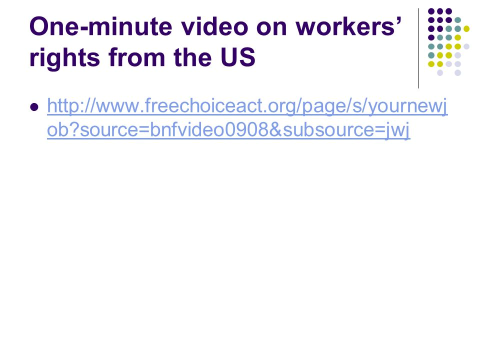 One-minute video on workers' rights from the US http://www.freechoiceact.org/page/s/yournewj ob?source=bnfvideo0908&subsource=jwj http://www.freechoic